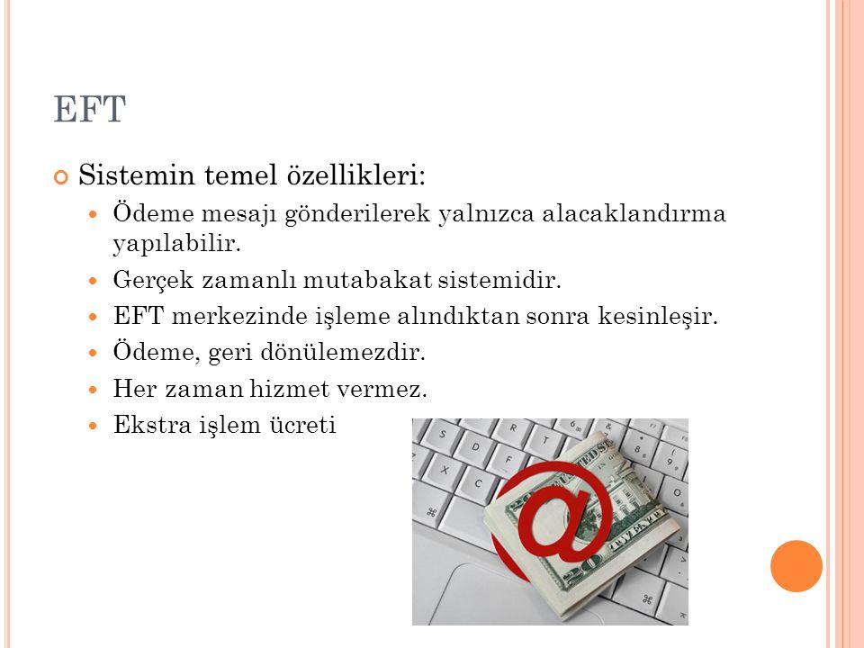 EFT Sistemin temel özellikleri: