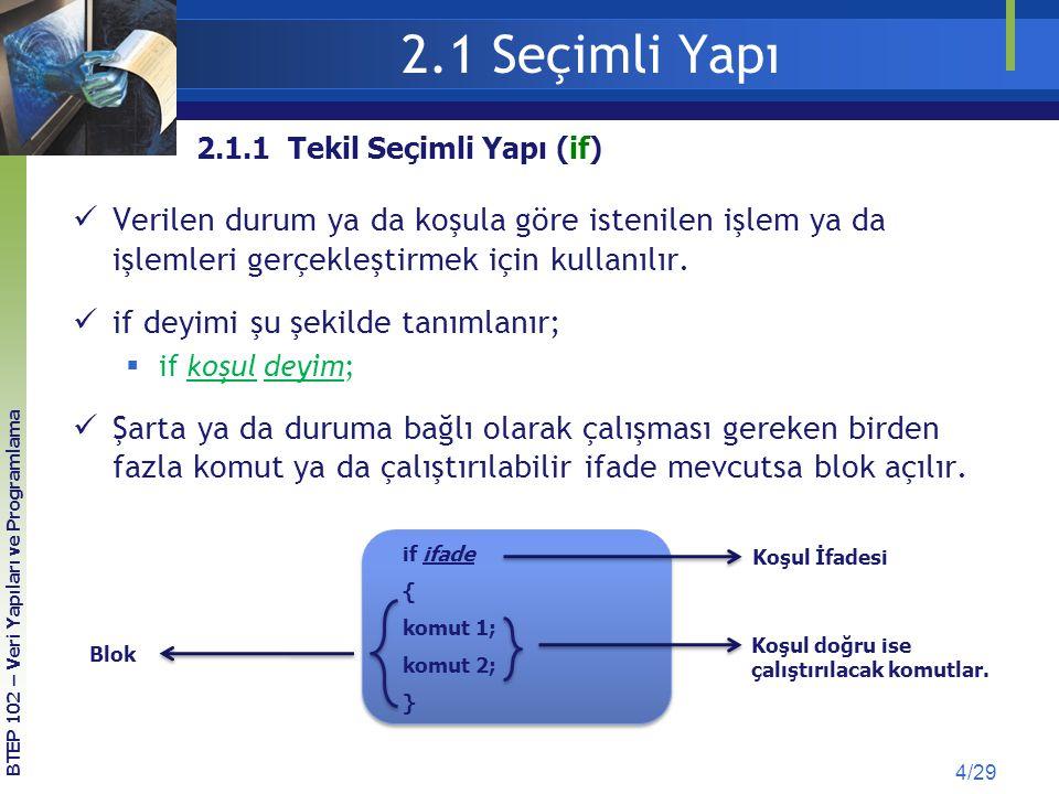 2.1 Seçimli Yapı 2.1.1 Tekil Seçimli Yapı (if) Verilen durum ya da koşula göre istenilen işlem ya da işlemleri gerçekleştirmek için kullanılır.