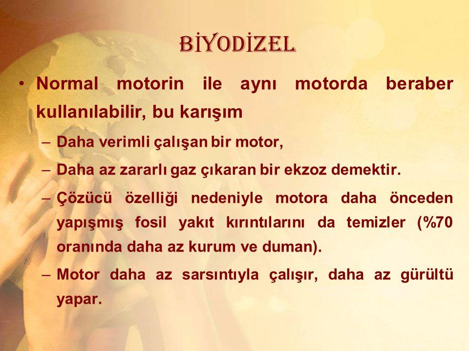 BİYODİZEL Normal motorin ile aynı motorda beraber kullanılabilir, bu karışım. Daha verimli çalışan bir motor,
