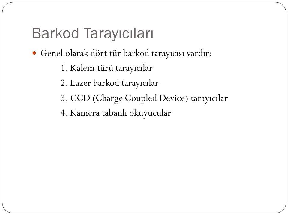 Barkod Tarayıcıları Genel olarak dört tür barkod tarayıcısı vardır: