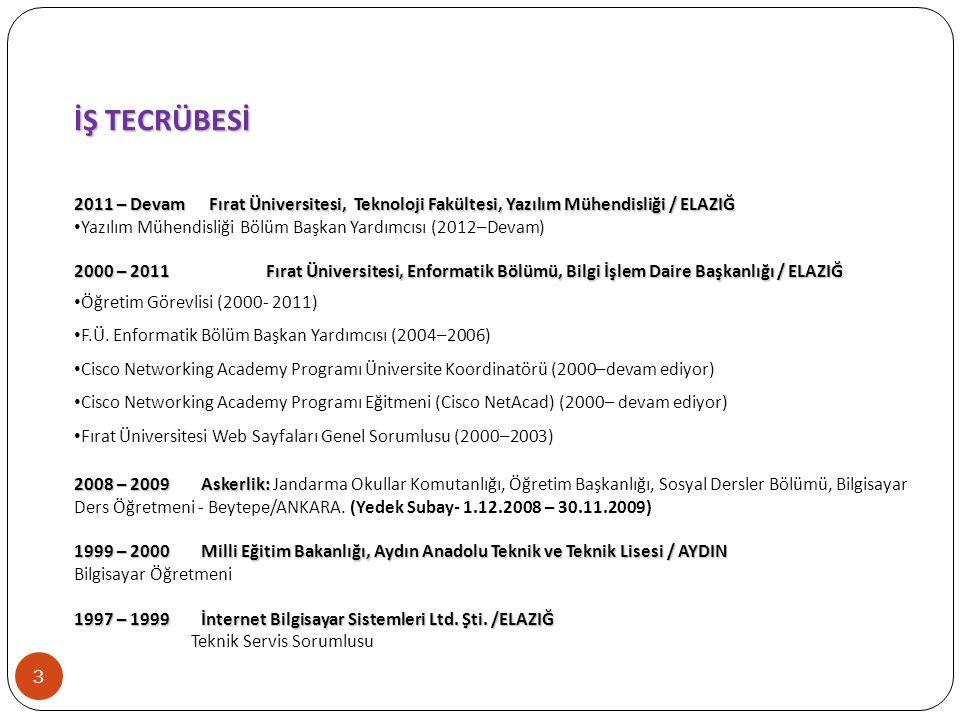 İŞ TECRÜBESİ 2011 – Devam Fırat Üniversitesi, Teknoloji Fakültesi, Yazılım Mühendisliği / ELAZIĞ.