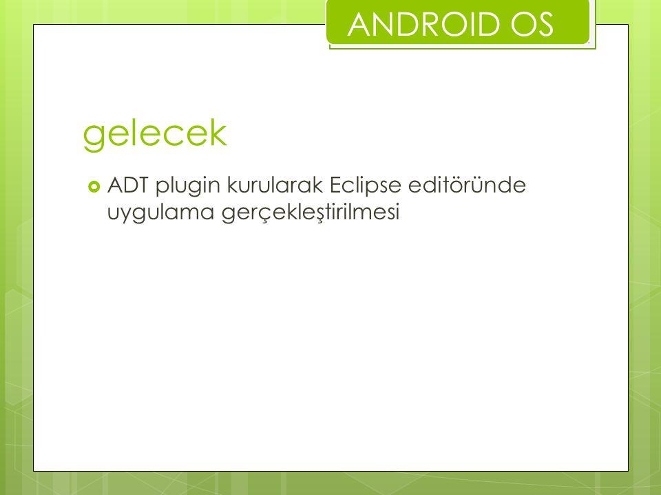 ANDROID OS gelecek ADT plugin kurularak Eclipse editöründe uygulama gerçekleştirilmesi