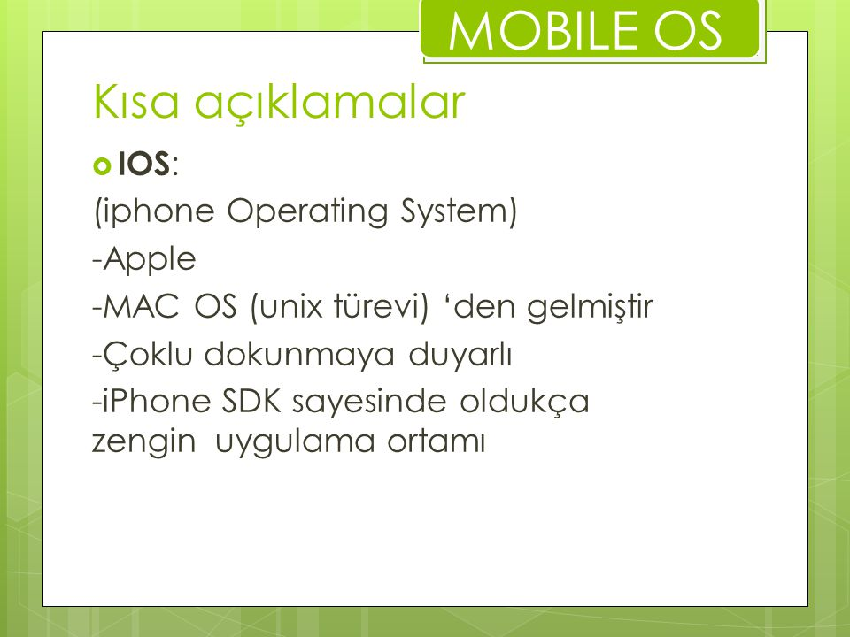 MOBILE OS Kısa açıklamalar IOS: (iphone Operating System) -Apple