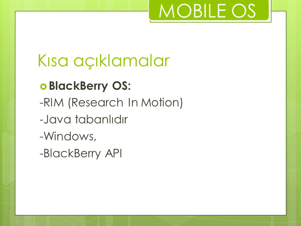 MOBILE OS Kısa açıklamalar BlackBerry OS: -RIM (Research In Motion)
