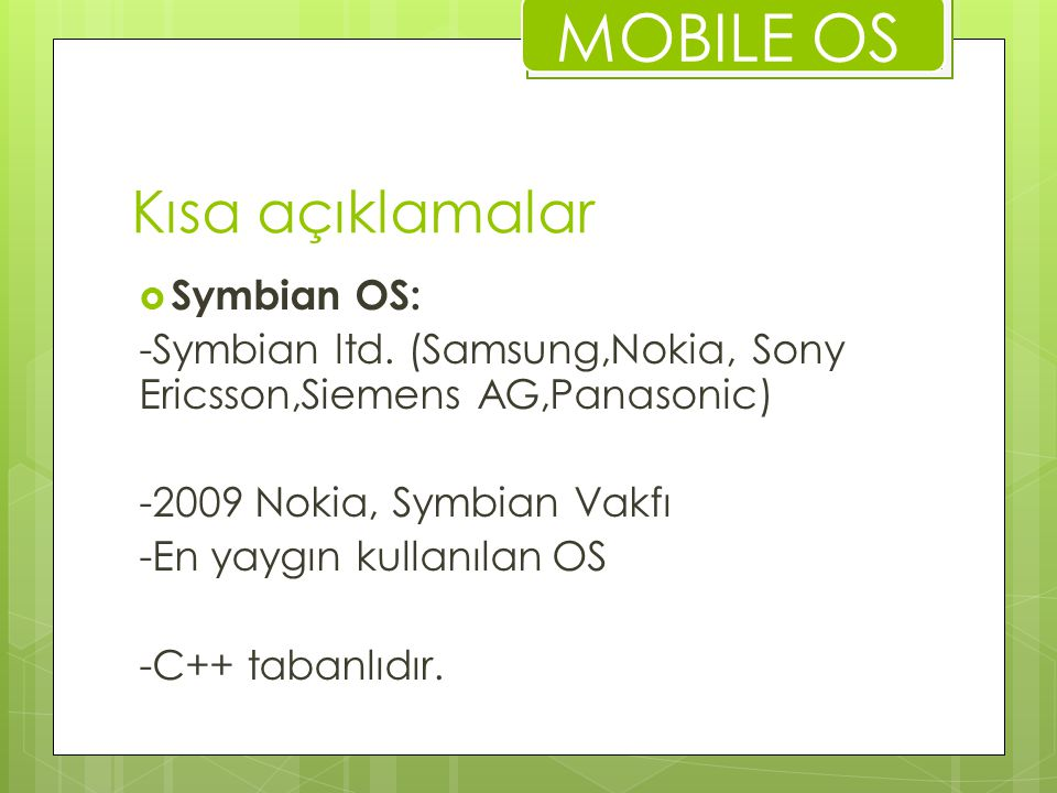MOBILE OS Kısa açıklamalar Symbian OS: