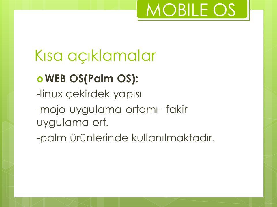 MOBILE OS Kısa açıklamalar WEB OS(Palm OS): -linux çekirdek yapısı