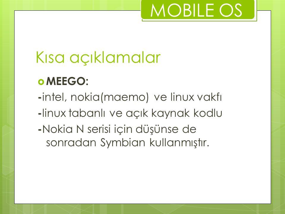MOBILE OS Kısa açıklamalar MEEGO: -intel, nokia(maemo) ve linux vakfı