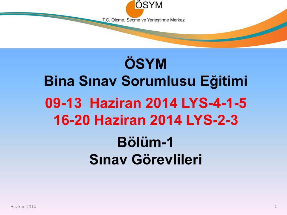 Haziran 2014 ÖSYM Bina Sınav Sorumlusu Eğitimi 09-13 Haziran 2014 LYS-4-1-5 16-20 Haziran 2014 LYS-2-3 Bölüm-1 Sınav Görevlileri.
