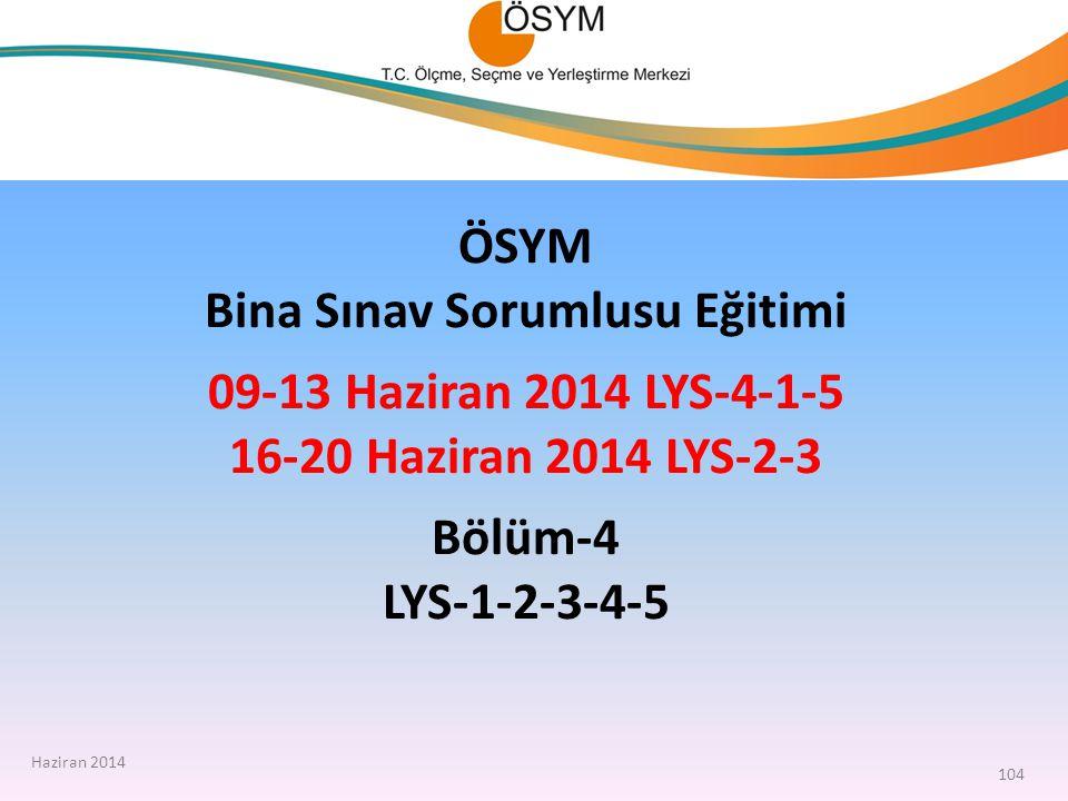 ÖSYM Bina Sınav Sorumlusu Eğitimi 09-13 Haziran 2014 LYS-4-1-5 16-20 Haziran 2014 LYS-2-3 Bölüm-4 LYS-1-2-3-4-5