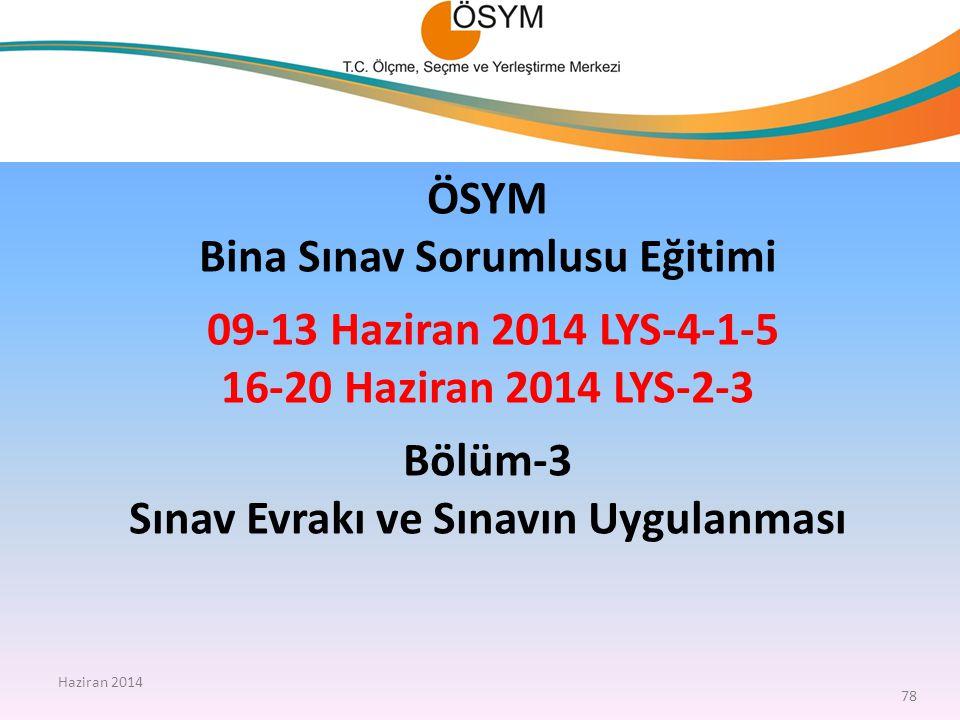 ÖSYM Bina Sınav Sorumlusu Eğitimi 09-13 Haziran 2014 LYS-4-1-5 16-20 Haziran 2014 LYS-2-3 Bölüm-3 Sınav Evrakı ve Sınavın Uygulanması
