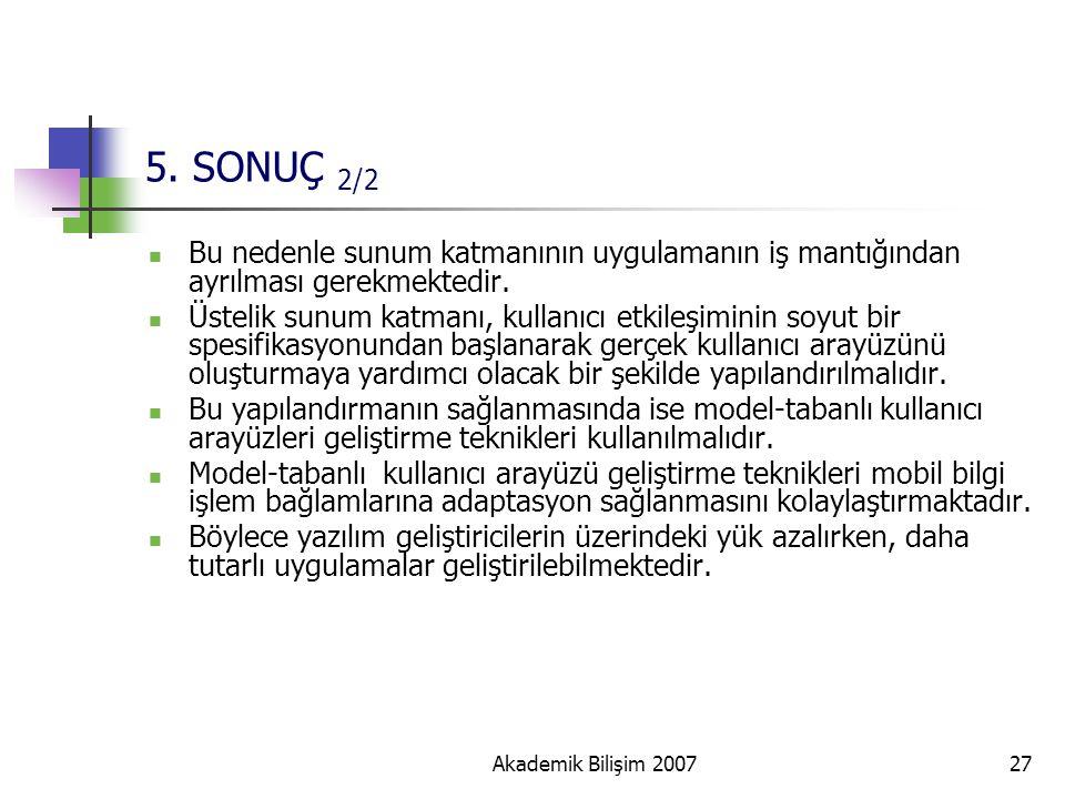 5. SONUÇ 2/2 Bu nedenle sunum katmanının uygulamanın iş mantığından ayrılması gerekmektedir.