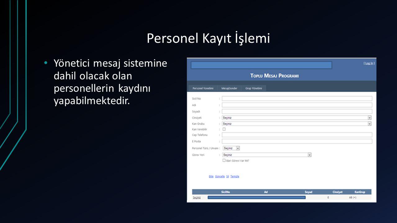 Personel Kayıt İşlemi Yönetici mesaj sistemine dahil olacak olan personellerin kaydını yapabilmektedir.
