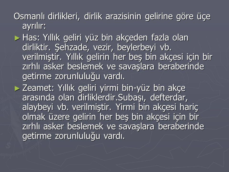 Osmanlı dirlikleri, dirlik arazisinin gelirine göre üçe ayrılır: