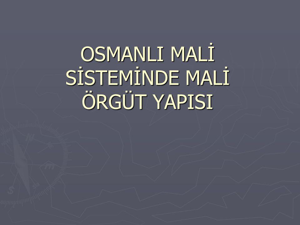 OSMANLI MALİ SİSTEMİNDE MALİ ÖRGÜT YAPISI