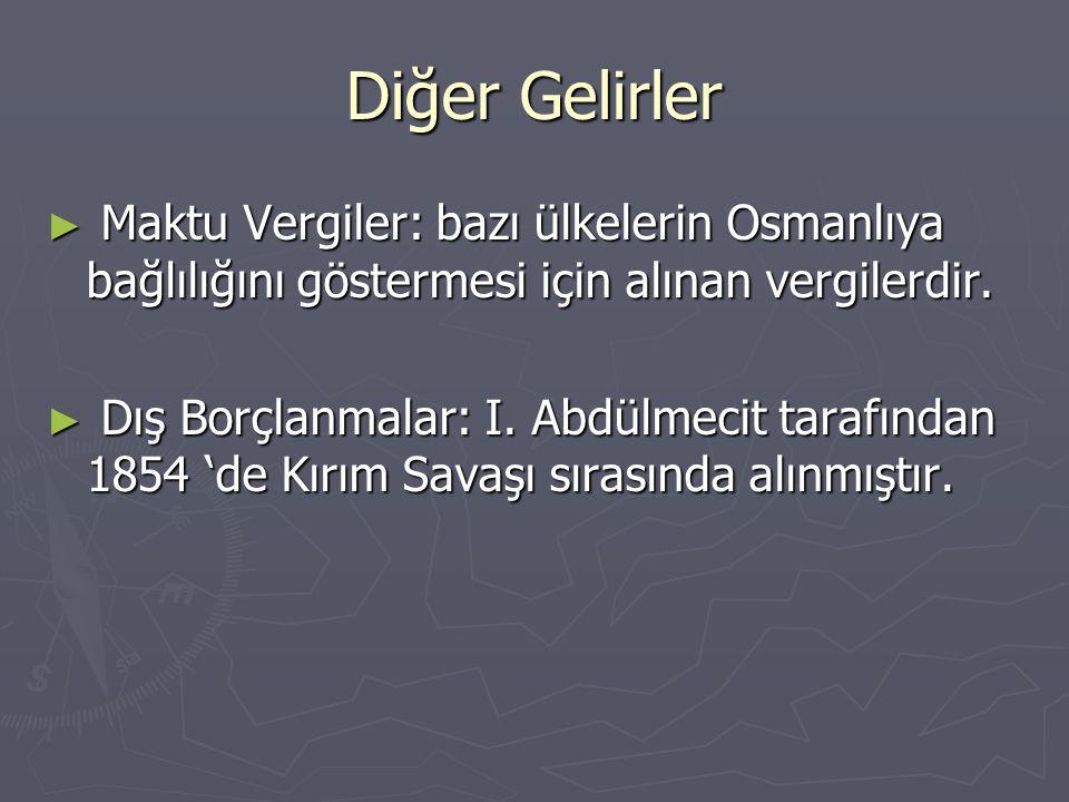 Diğer Gelirler Maktu Vergiler: bazı ülkelerin Osmanlıya bağlılığını göstermesi için alınan vergilerdir.
