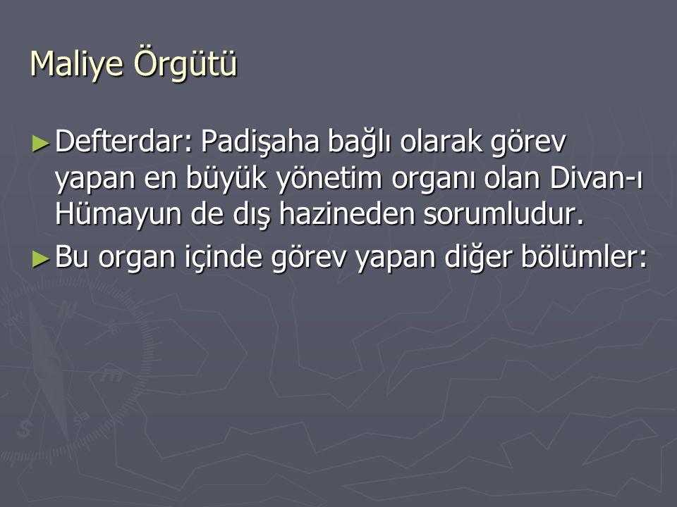 Maliye Örgütü Defterdar: Padişaha bağlı olarak görev yapan en büyük yönetim organı olan Divan-ı Hümayun de dış hazineden sorumludur.