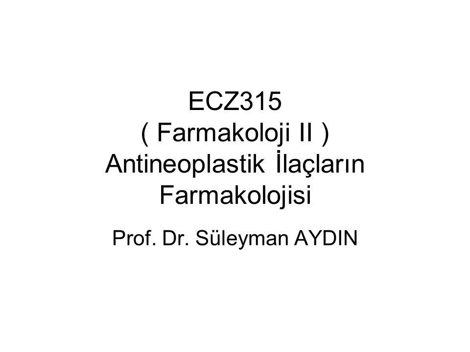 ECZ315 ( Farmakoloji II ) Antineoplastik İlaçların Farmakolojisi