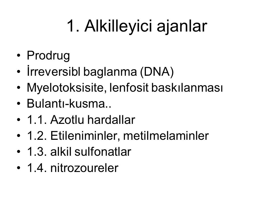 1. Alkilleyici ajanlar Prodrug İrreversibl baglanma (DNA)