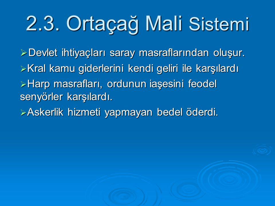 2.3. Ortaçağ Mali Sistemi Devlet ihtiyaçları saray masraflarından oluşur. Kral kamu giderlerini kendi geliri ile karşılardı.