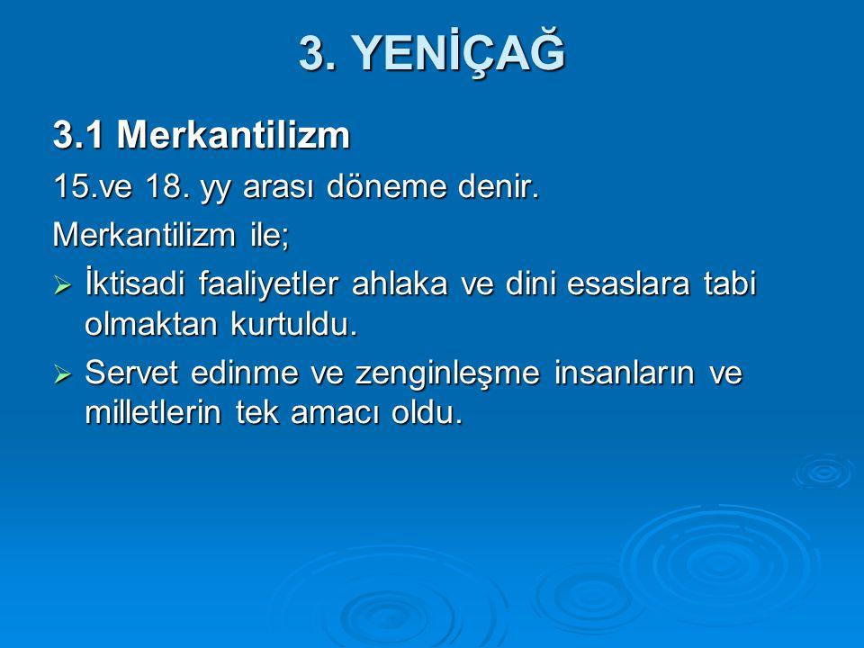 3. YENİÇAĞ 3.1 Merkantilizm 15.ve 18. yy arası döneme denir.