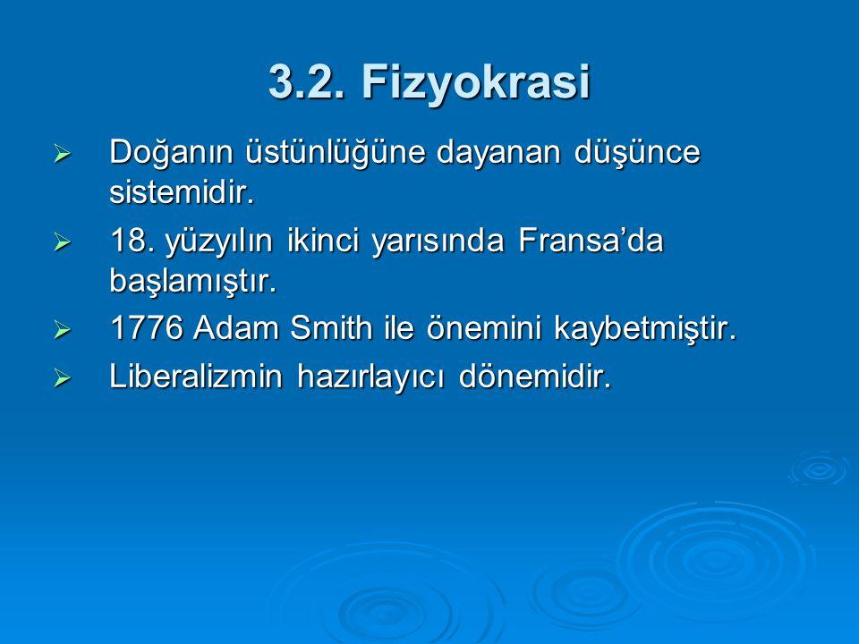 3.2. Fizyokrasi Doğanın üstünlüğüne dayanan düşünce sistemidir.