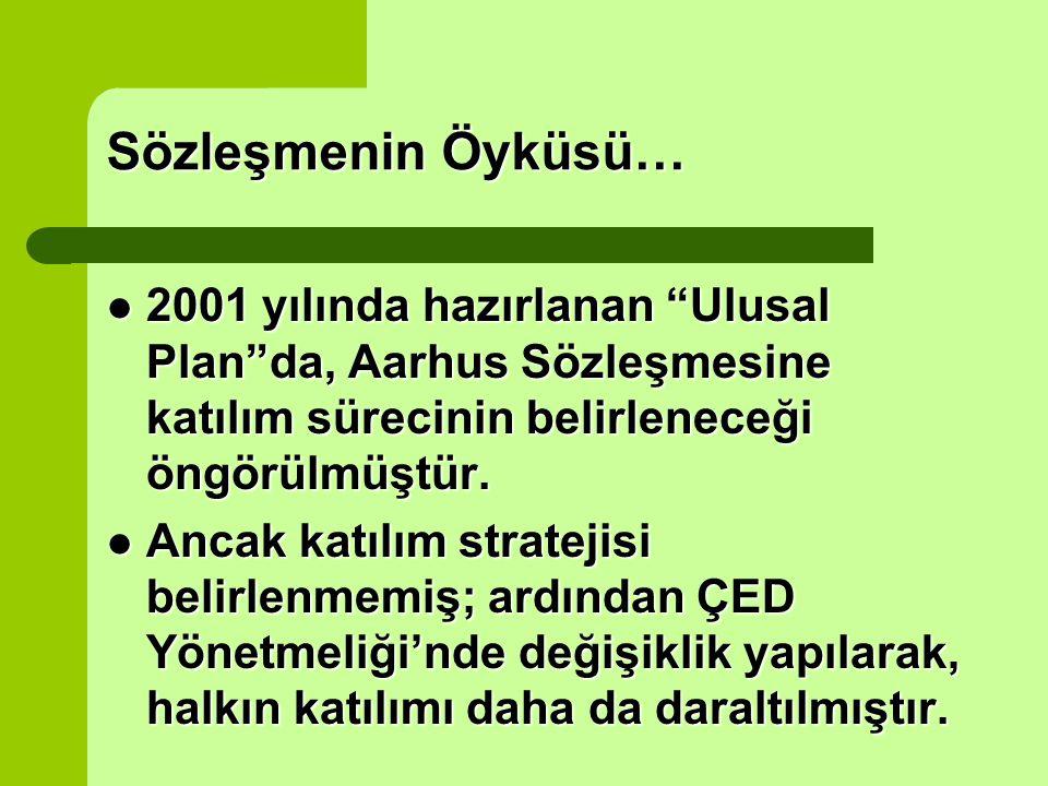 Sözleşmenin Öyküsü… 2001 yılında hazırlanan Ulusal Plan da, Aarhus Sözleşmesine katılım sürecinin belirleneceği öngörülmüştür.