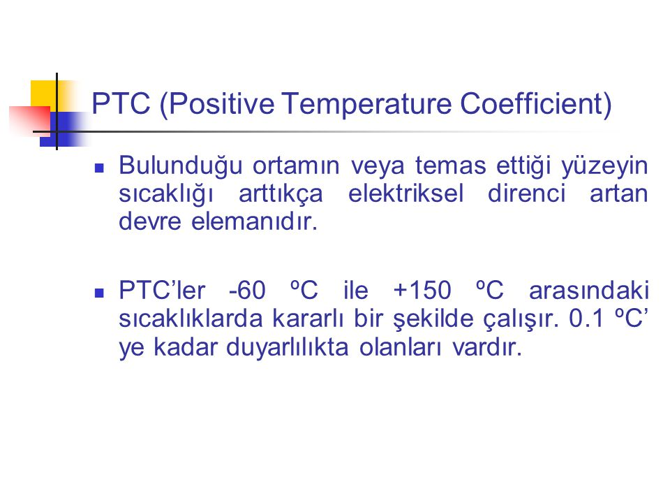 PTC (Positive Temperature Coefficient)