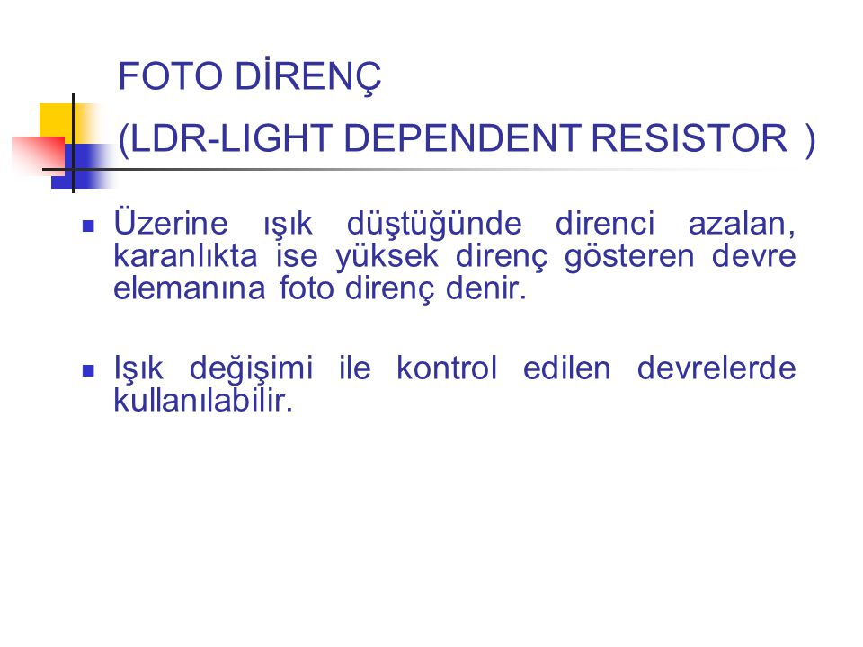 FOTO DİRENÇ (LDR-LIGHT DEPENDENT RESISTOR )