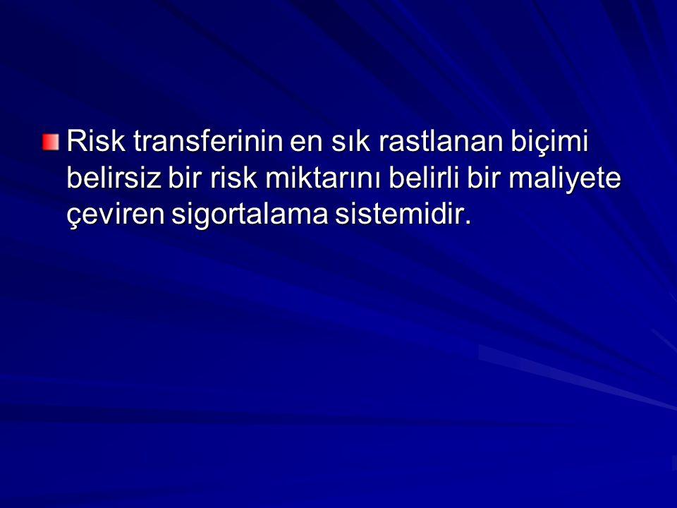 Risk transferinin en sık rastlanan biçimi belirsiz bir risk miktarını belirli bir maliyete çeviren sigortalama sistemidir.