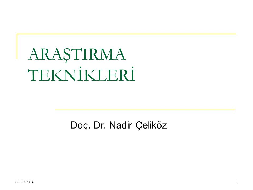 ARAŞTIRMA TEKNİKLERİ Doç. Dr. Nadir Çeliköz 06.04.2017