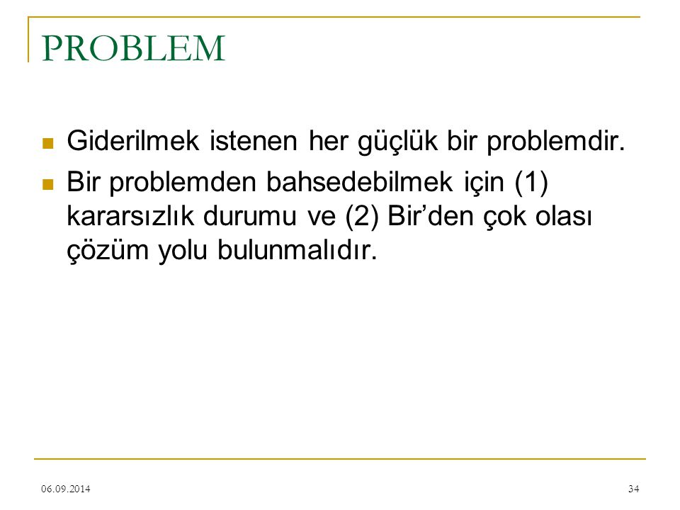 PROBLEM Giderilmek istenen her güçlük bir problemdir.