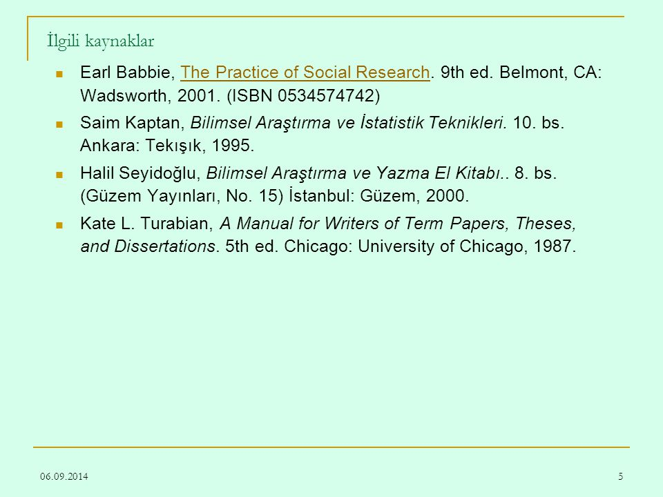 İlgili kaynaklar Earl Babbie, The Practice of Social Research. 9th ed. Belmont, CA: Wadsworth, 2001. (ISBN 0534574742)