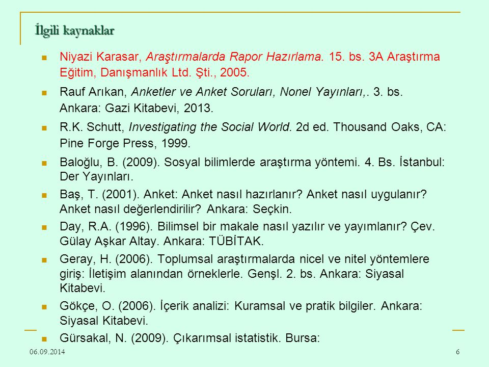 İlgili kaynaklar Niyazi Karasar, Araştırmalarda Rapor Hazırlama. 15. bs. 3A Araştırma Eğitim, Danışmanlık Ltd. Şti., 2005.