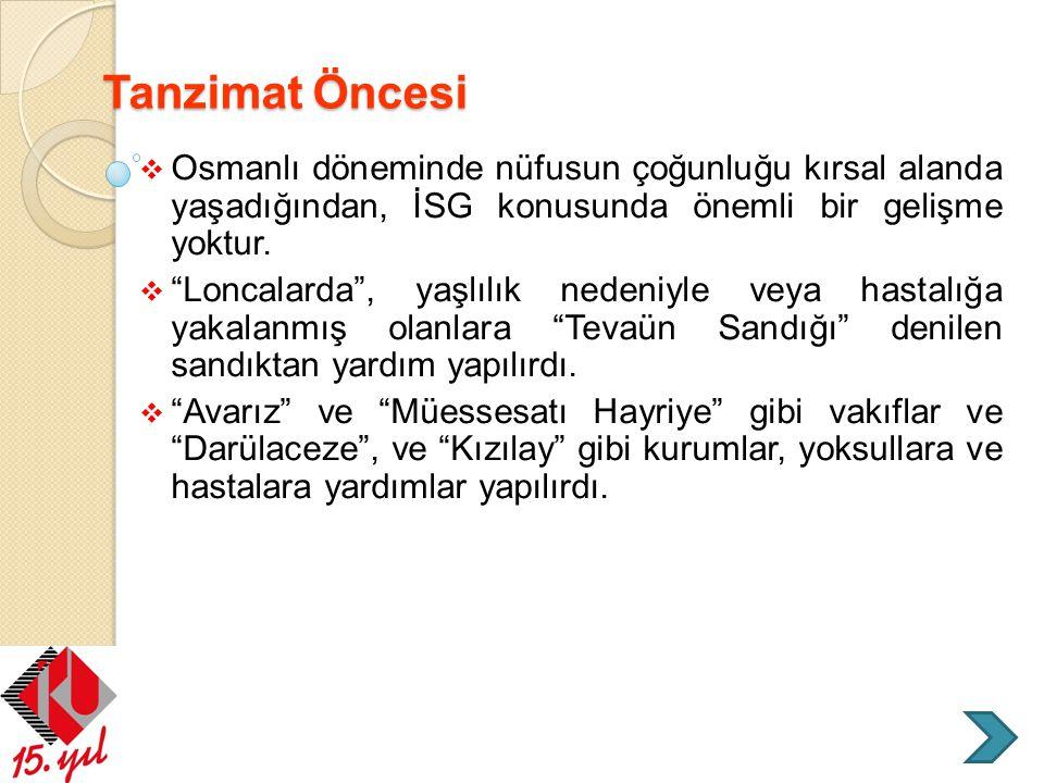 Tanzimat Öncesi Osmanlı döneminde nüfusun çoğunluğu kırsal alanda yaşadığından, İSG konusunda önemli bir gelişme yoktur.