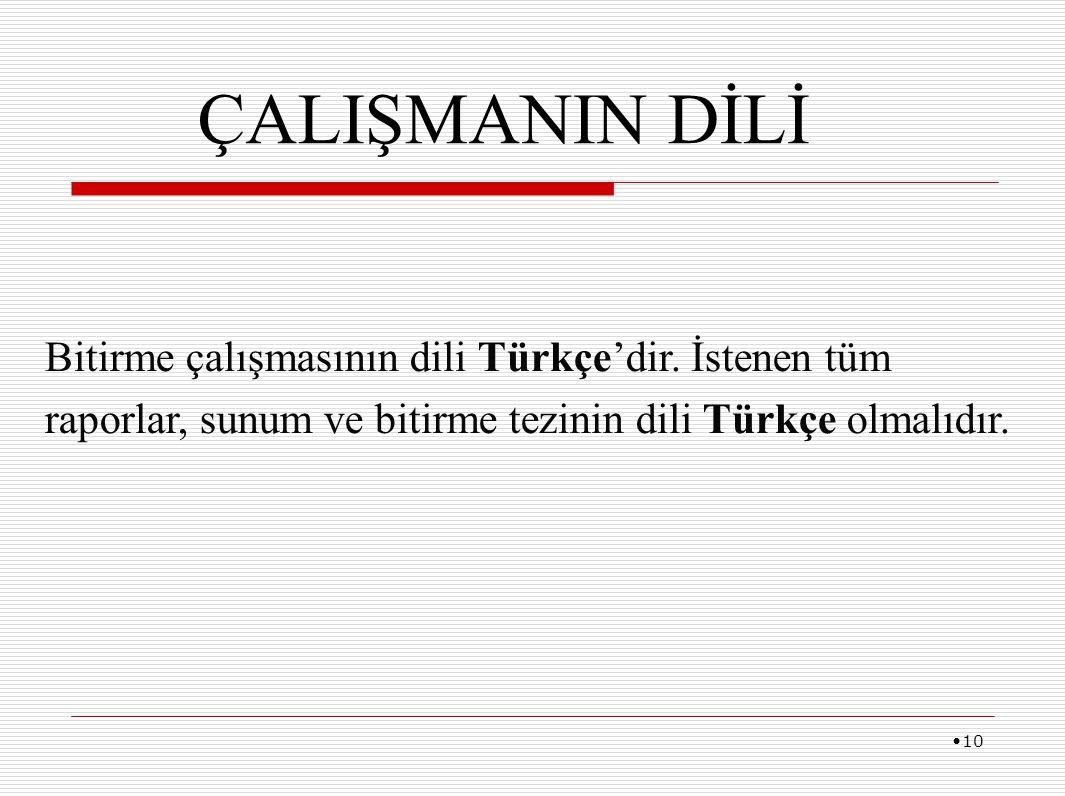 ÇALIŞMANIN DİLİ Bitirme çalışmasının dili Türkçe'dir. İstenen tüm