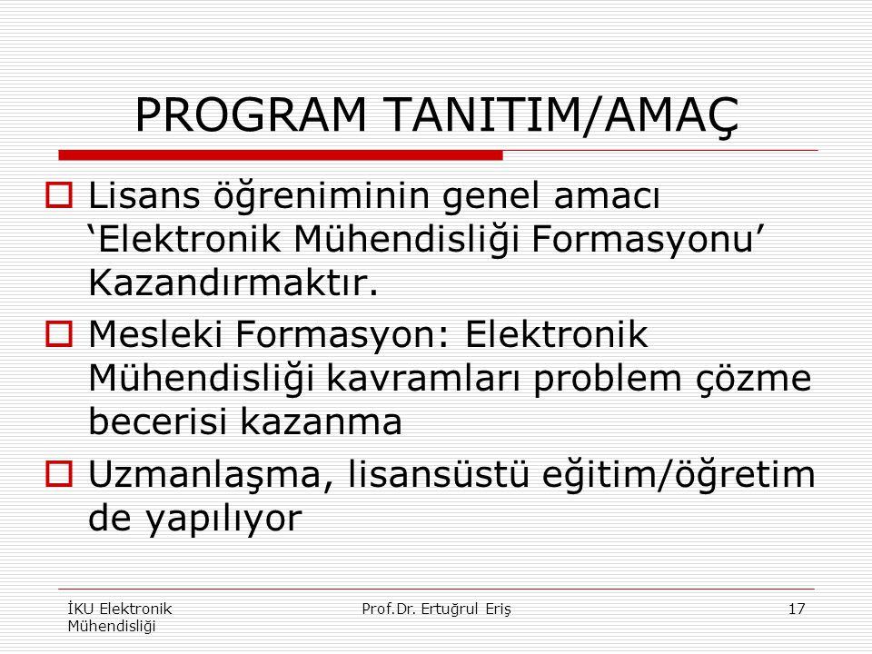 PROGRAM TANITIM/AMAÇ Lisans öğreniminin genel amacı 'Elektronik Mühendisliği Formasyonu' Kazandırmaktır.