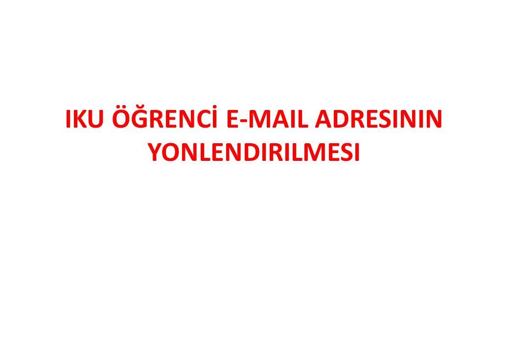 IKU ÖĞRENCİ E-MAIL ADRESININ YONLENDIRILMESI