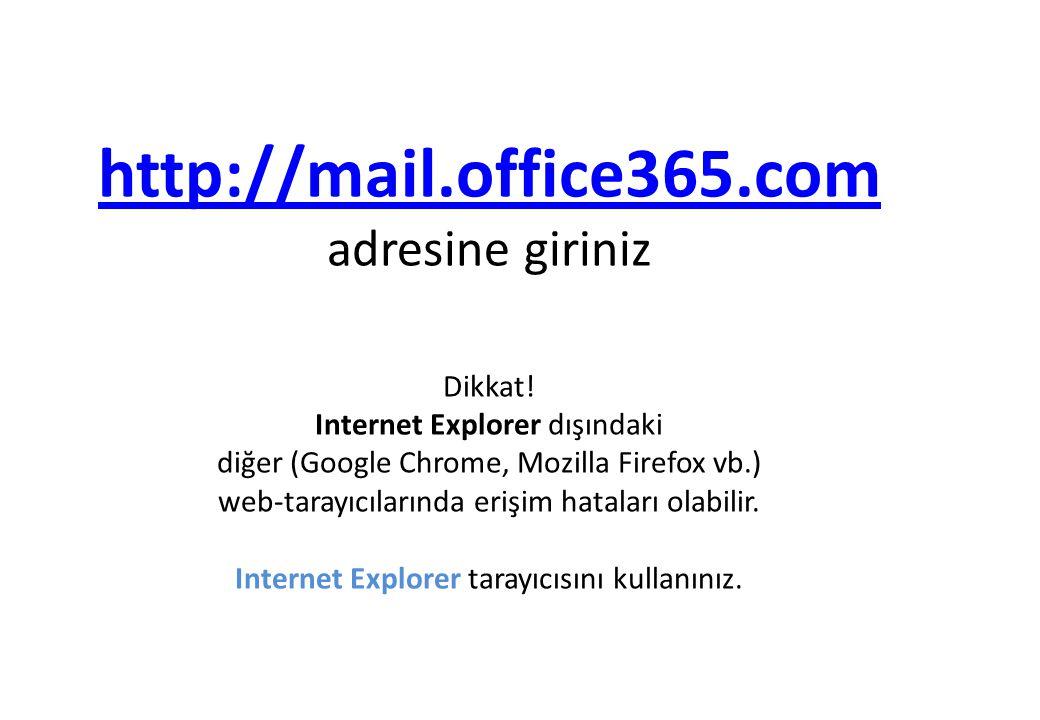 http://mail. office365. com adresine giriniz Dikkat
