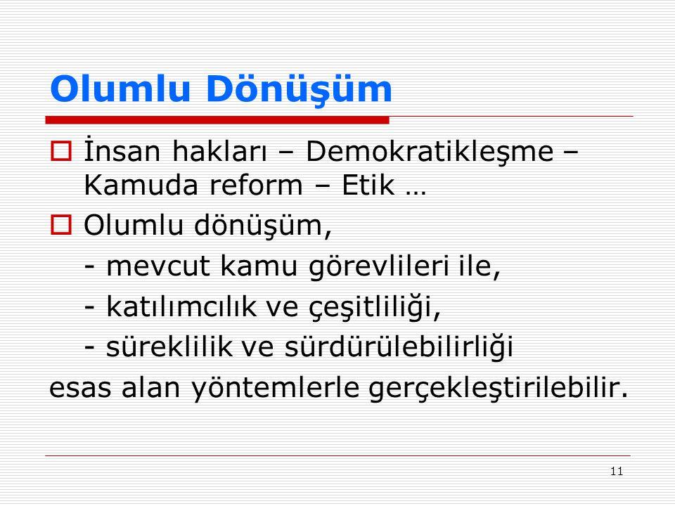 Olumlu Dönüşüm İnsan hakları – Demokratikleşme –Kamuda reform – Etik …