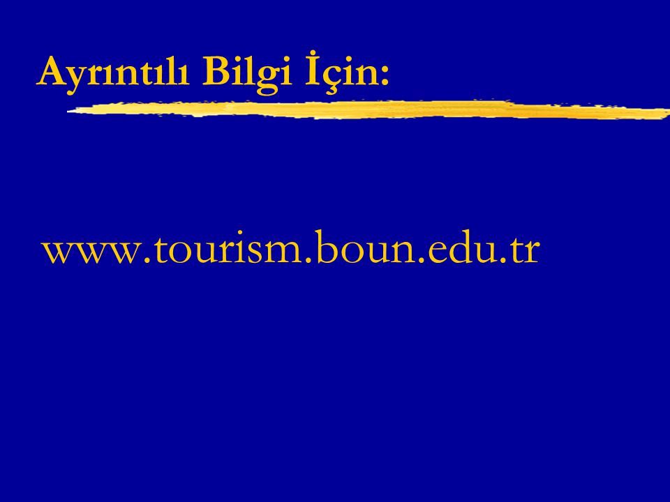 Ayrıntılı Bilgi İçin: www.tourism.boun.edu.tr