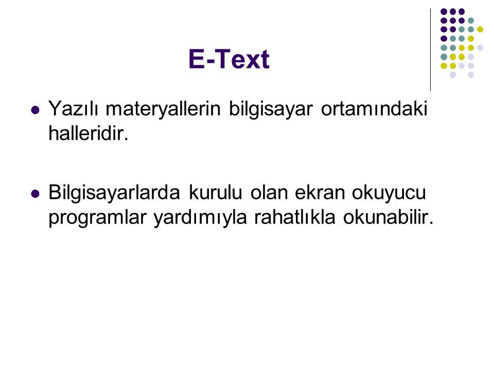 E-Text Yazılı materyallerin bilgisayar ortamındaki halleridir.