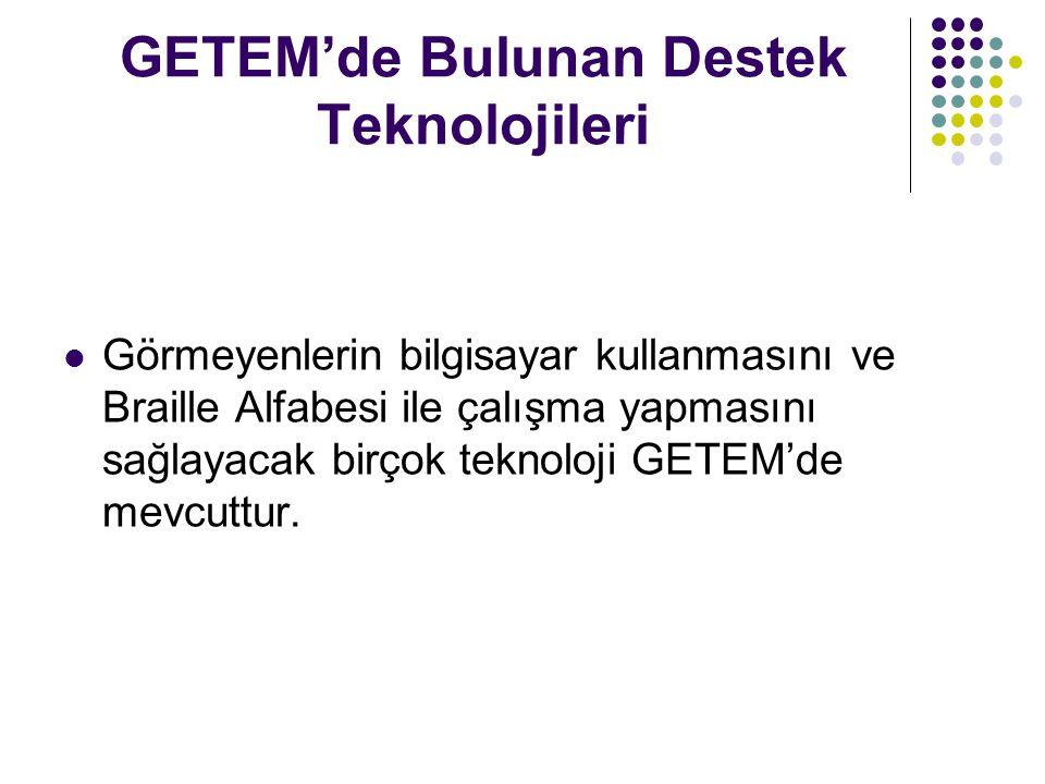 GETEM'de Bulunan Destek Teknolojileri