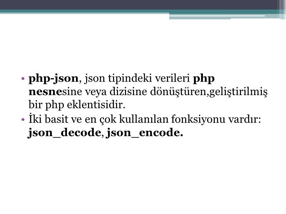 php-json, json tipindeki verileri php nesnesine veya dizisine dönüştüren,geliştirilmiş bir php eklentisidir.