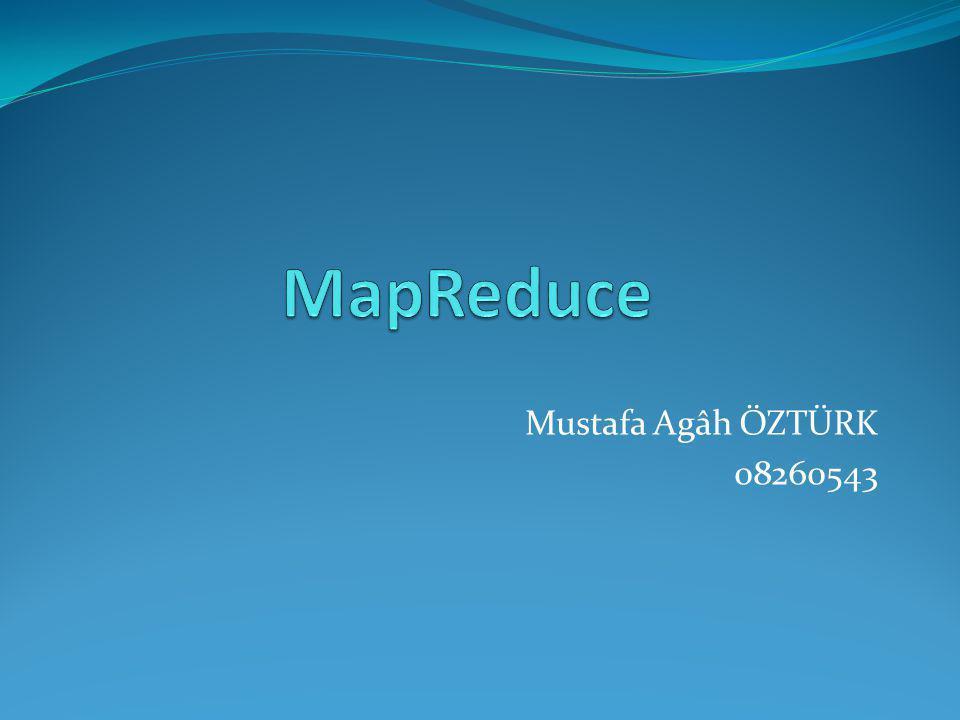 MapReduce Mustafa Agâh ÖZTÜRK 08260543