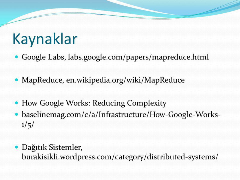 Kaynaklar Google Labs, labs.google.com/papers/mapreduce.html