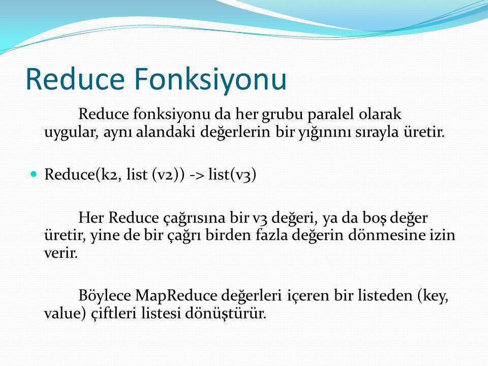 Reduce Fonksiyonu Reduce fonksiyonu da her grubu paralel olarak uygular, aynı alandaki değerlerin bir yığınını sırayla üretir.