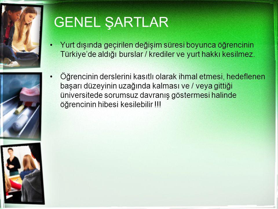 GENEL ŞARTLAR Yurt dışında geçirilen değişim süresi boyunca öğrencinin Türkiye'de aldığı burslar / krediler ve yurt hakkı kesilmez.