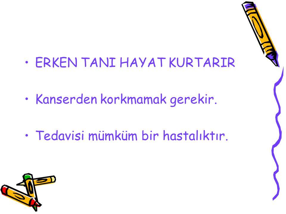 ERKEN TANI HAYAT KURTARIR
