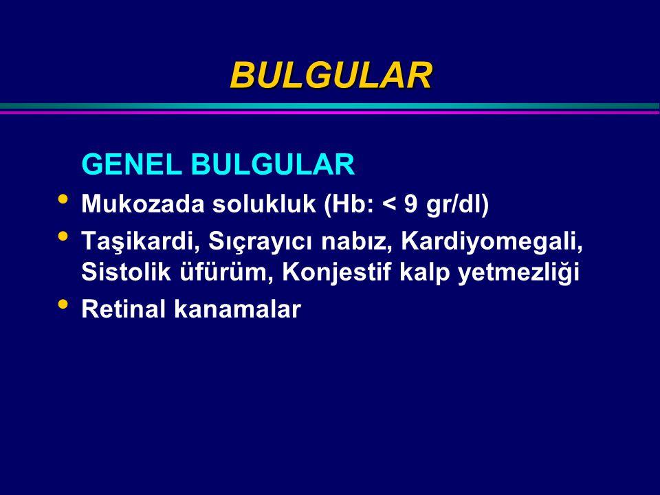 BULGULAR GENEL BULGULAR Mukozada solukluk (Hb: < 9 gr/dl)