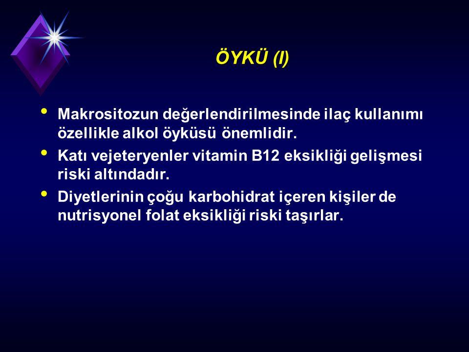 ÖYKÜ (I) Makrositozun değerlendirilmesinde ilaç kullanımı özellikle alkol öyküsü önemlidir.